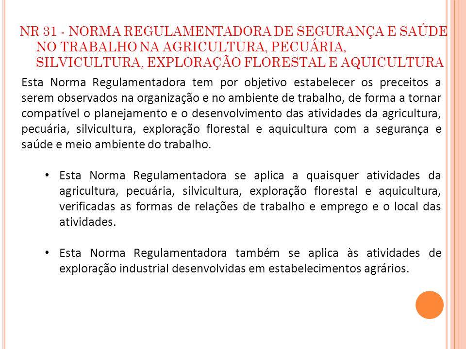NR 31 - NORMA REGULAMENTADORA DE SEGURANÇA E SAÚDE NO TRABALHO NA AGRICULTURA, PECUÁRIA, SILVICULTURA, EXPLORAÇÃO FLORESTAL E AQUICULTURA