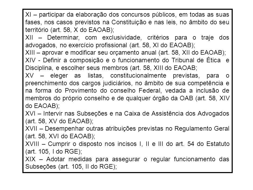 XI – participar da elaboração dos concursos públicos, em todas as suas fases, nos casos previstos na Constituição e nas leis, no âmbito do seu território (art. 58, X do EAOAB);