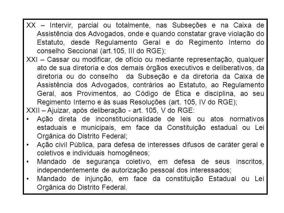 XX – Intervir, parcial ou totalmente, nas Subseções e na Caixa de Assistência dos Advogados, onde e quando constatar grave violação do Estatuto, desde Regulamento Geral e do Regimento Interno do conselho Seccional (art.105, III do RGE);