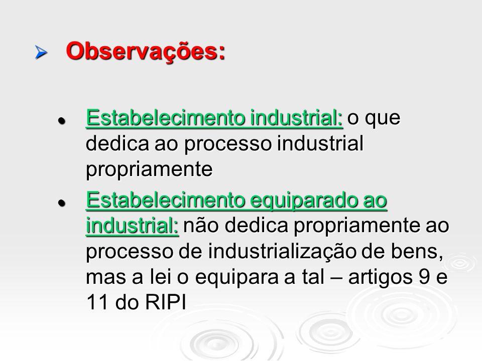 Observações:Estabelecimento industrial: o que dedica ao processo industrial propriamente.