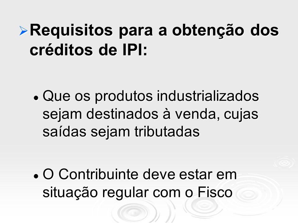 Requisitos para a obtenção dos créditos de IPI: