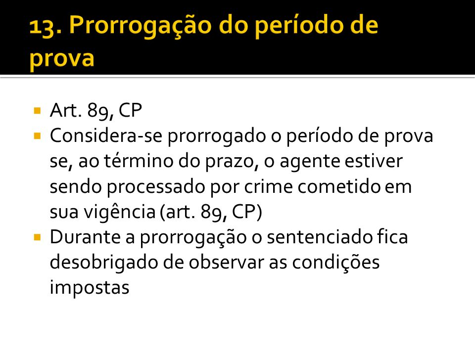 13. Prorrogação do período de prova