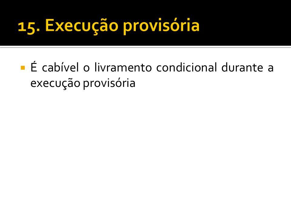 15. Execução provisória É cabível o livramento condicional durante a execução provisória