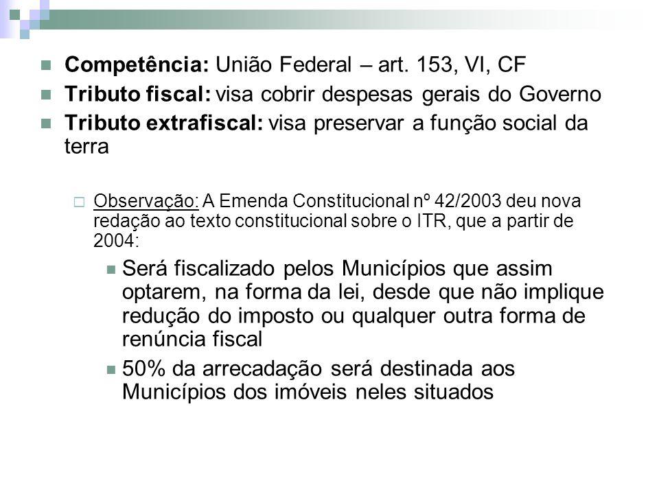 Competência: União Federal – art. 153, VI, CF