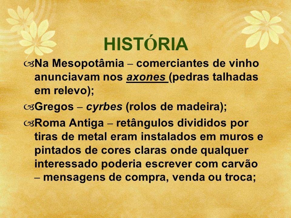 HISTÓRIA Na Mesopotâmia – comerciantes de vinho anunciavam nos axones (pedras talhadas em relevo); Gregos – cyrbes (rolos de madeira);