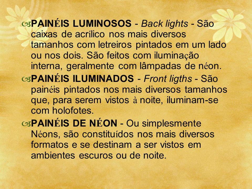 PAINÉIS LUMINOSOS - Back lights - São caixas de acrílico nos mais diversos tamanhos com letreiros pintados em um lado ou nos dois. São feitos com iluminação interna, geralmente com lâmpadas de néon.