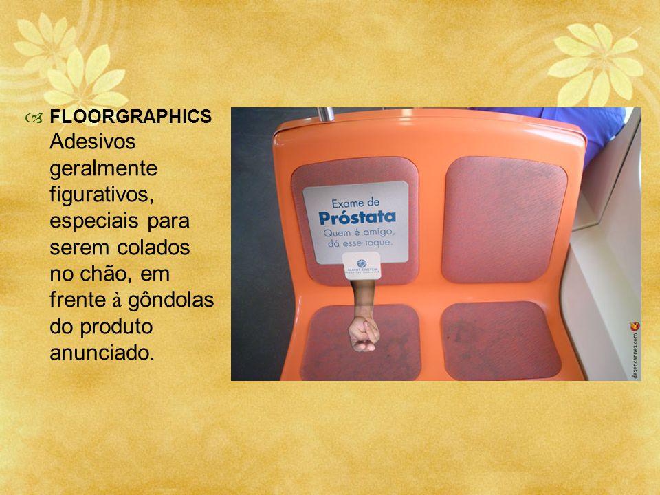 FLOORGRAPHICS Adesivos geralmente figurativos, especiais para serem colados no chão, em frente à gôndolas do produto anunciado.