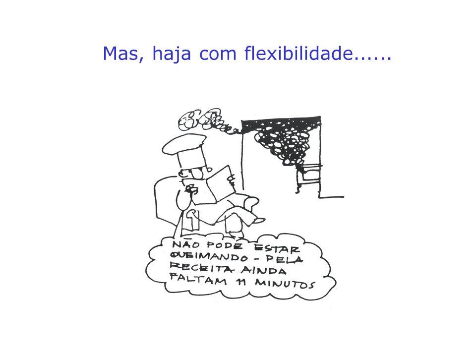 Mas, haja com flexibilidade......