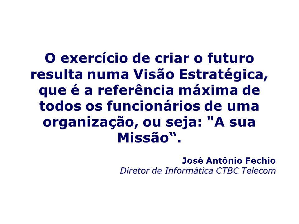 O exercício de criar o futuro resulta numa Visão Estratégica, que é a referência máxima de todos os funcionários de uma organização, ou seja: A sua Missão .