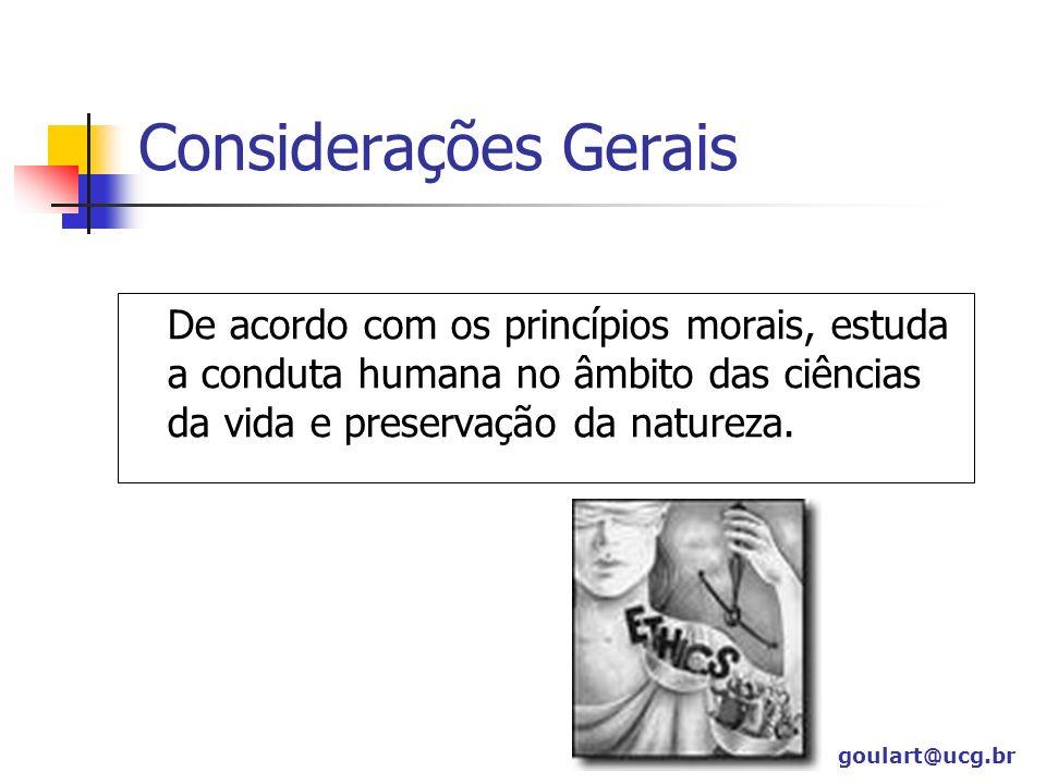 Considerações Gerais De acordo com os princípios morais, estuda a conduta humana no âmbito das ciências da vida e preservação da natureza.