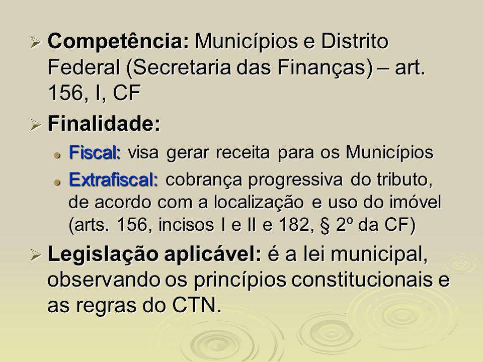 Competência: Municípios e Distrito Federal (Secretaria das Finanças) – art. 156, I, CF