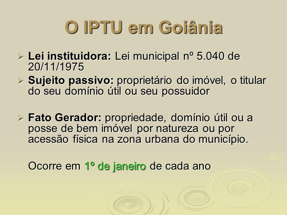 O IPTU em Goiânia Lei instituidora: Lei municipal nº 5.040 de 20/11/1975.