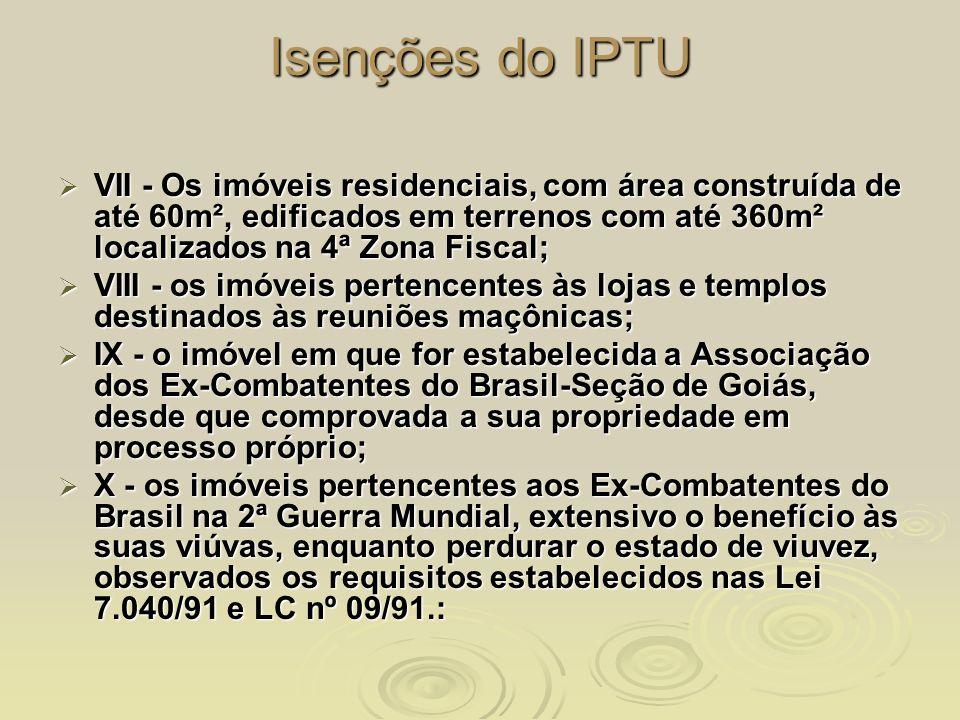 Isenções do IPTU VII - Os imóveis residenciais, com área construída de até 60m², edificados em terrenos com até 360m² localizados na 4ª Zona Fiscal;