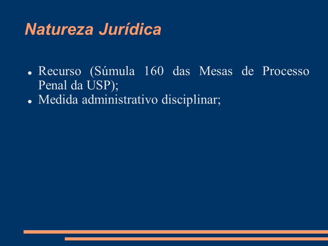 Natureza Jurídica Recurso (Súmula 160 das Mesas de Processo Penal da USP); Medida administrativo disciplinar;