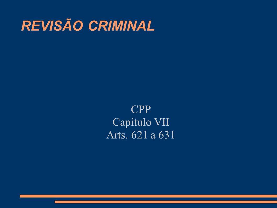 REVISÃO CRIMINAL CPP Capítulo VII Arts. 621 a 631