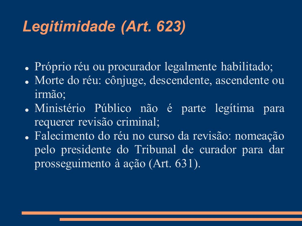 Legitimidade (Art. 623) Próprio réu ou procurador legalmente habilitado; Morte do réu: cônjuge, descendente, ascendente ou irmão;