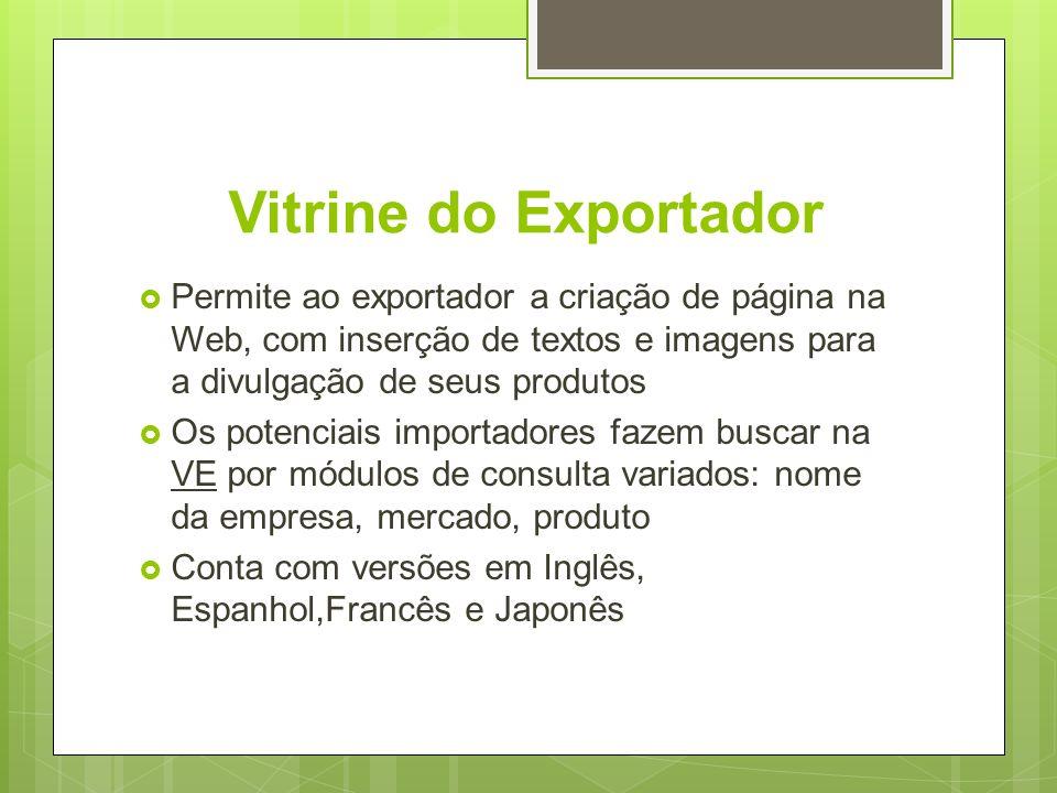 Vitrine do Exportador Permite ao exportador a criação de página na Web, com inserção de textos e imagens para a divulgação de seus produtos.