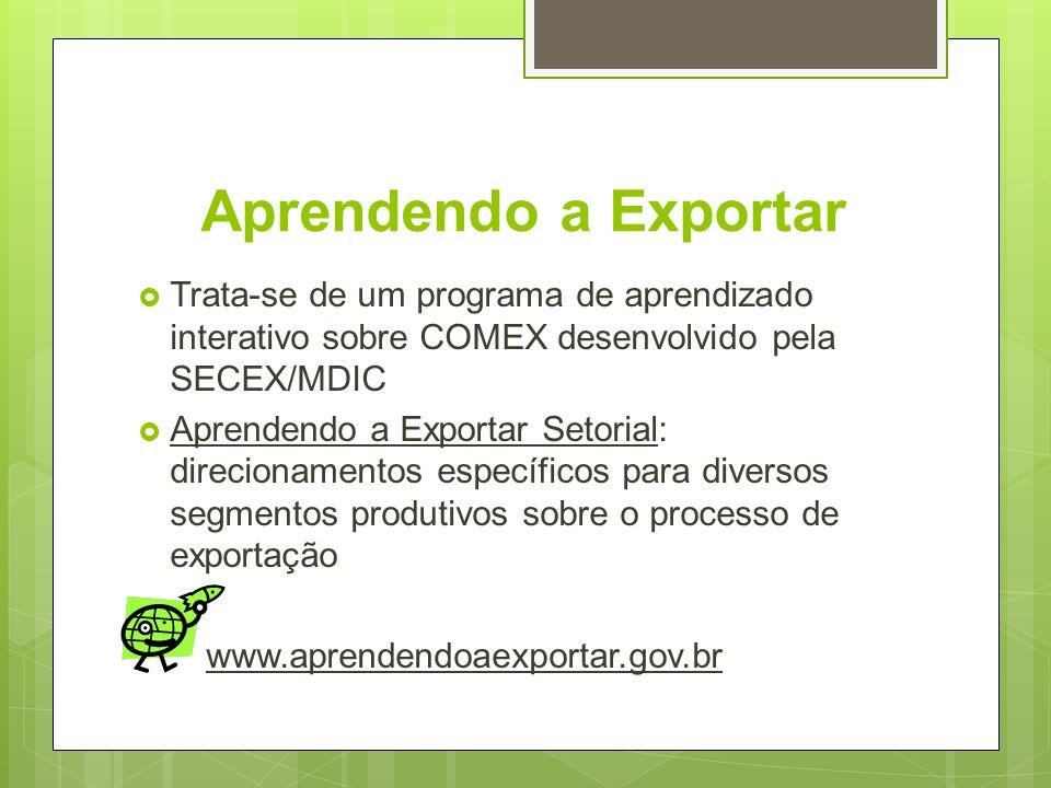 Aprendendo a Exportar Trata-se de um programa de aprendizado interativo sobre COMEX desenvolvido pela SECEX/MDIC.