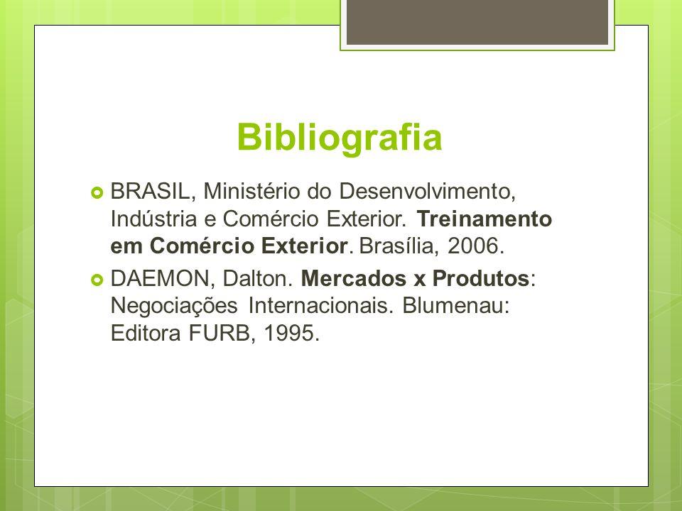 Bibliografia BRASIL, Ministério do Desenvolvimento, Indústria e Comércio Exterior. Treinamento em Comércio Exterior. Brasília, 2006.