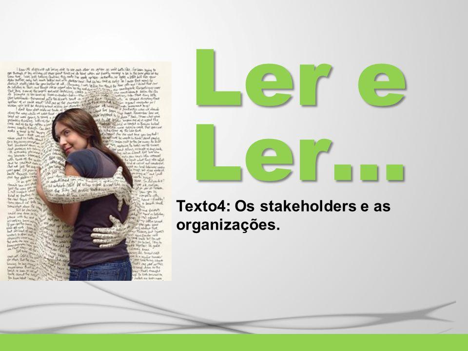 Ler e Ler… Texto4: Os stakeholders e as organizações.