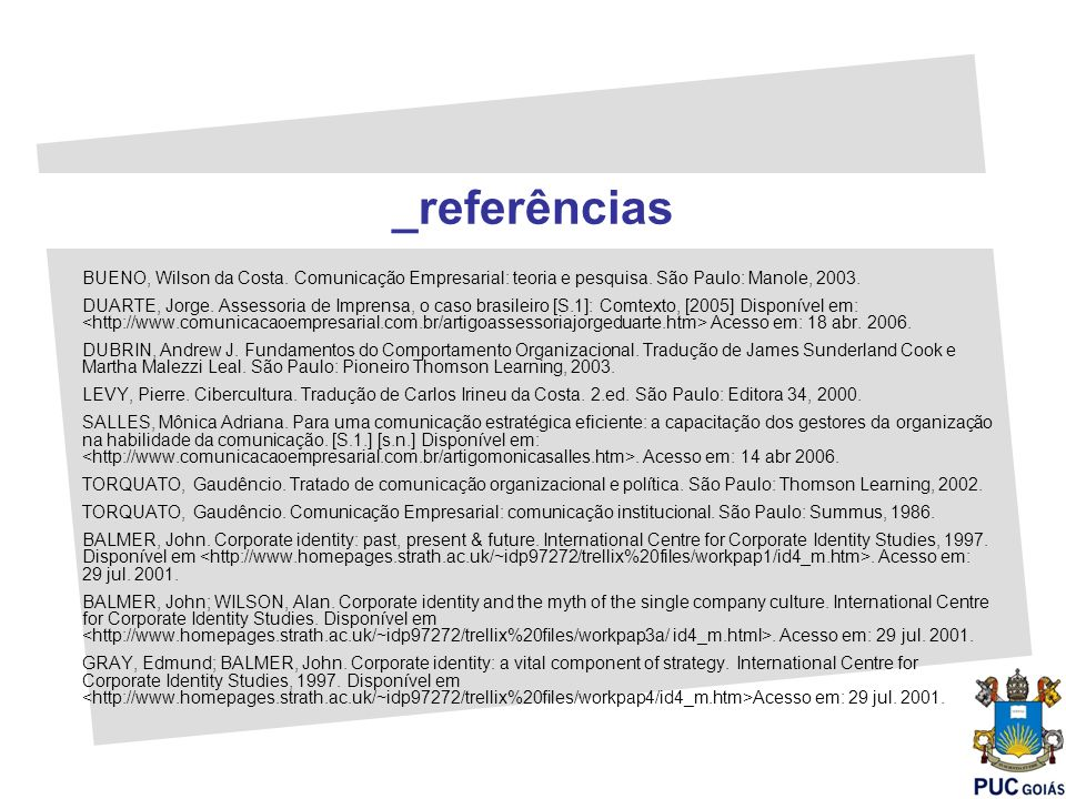 _referências BUENO, Wilson da Costa. Comunicação Empresarial: teoria e pesquisa. São Paulo: Manole, 2003.