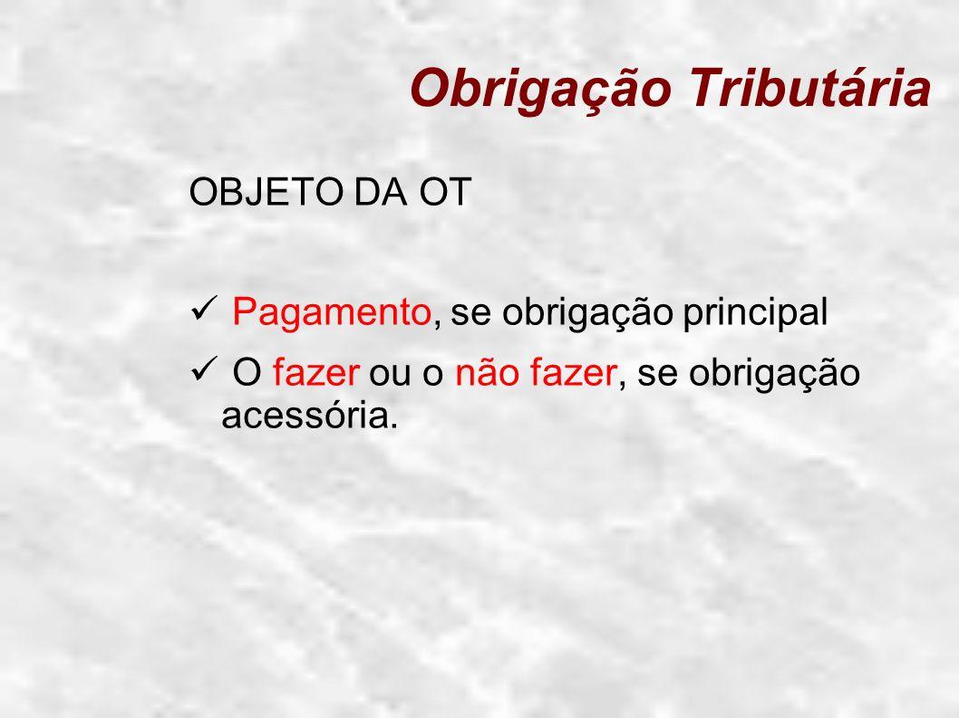 Obrigação Tributária OBJETO DA OT Pagamento, se obrigação principal