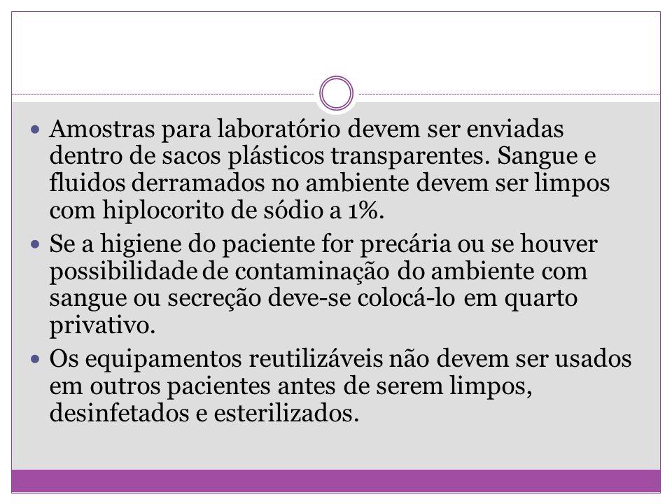 Amostras para laboratório devem ser enviadas dentro de sacos plásticos transparentes. Sangue e fluidos derramados no ambiente devem ser limpos com hiplocorito de sódio a 1%.