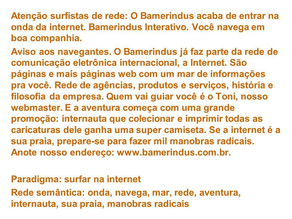 Atenção surfistas de rede: O Bamerindus acaba de entrar na onda da internet. Bamerindus Interativo. Você navega em boa companhia.