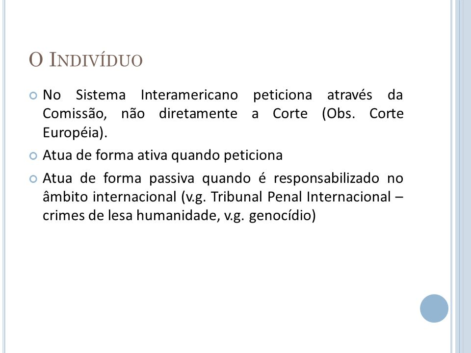 O Indivíduo No Sistema Interamericano peticiona através da Comissão, não diretamente a Corte (Obs. Corte Européia).