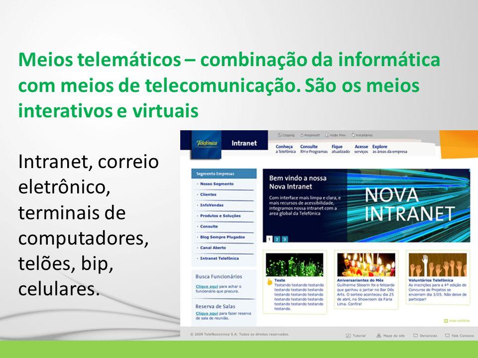 Meios telemáticos – combinação da informática com meios de telecomunicação. São os meios interativos e virtuais