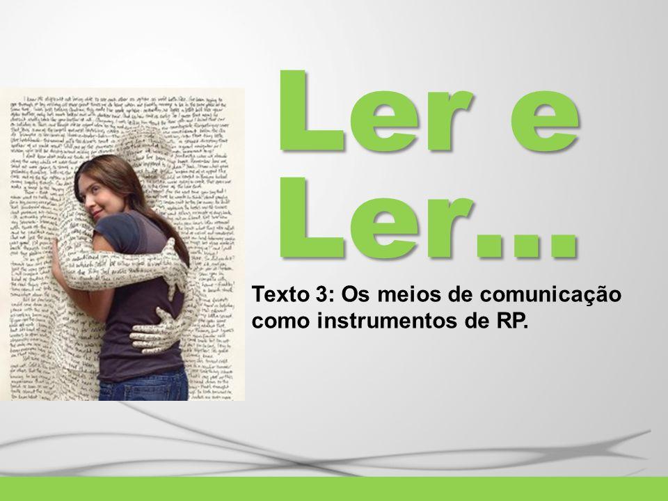 Ler e Ler… Texto 3: Os meios de comunicação como instrumentos de RP.