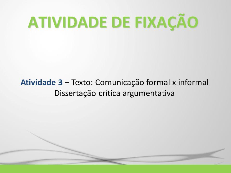ATIVIDADE DE FIXAÇÃO Atividade 3 – Texto: Comunicação formal x informal.