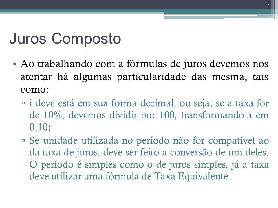 Juros CompostoAo trabalhando com a fórmulas de juros devemos nos atentar há algumas particularidade das mesma, tais como: