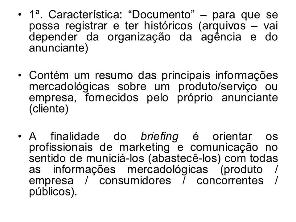 1ª. Característica: Documento – para que se possa registrar e ter históricos (arquivos – vai depender da organização da agência e do anunciante)