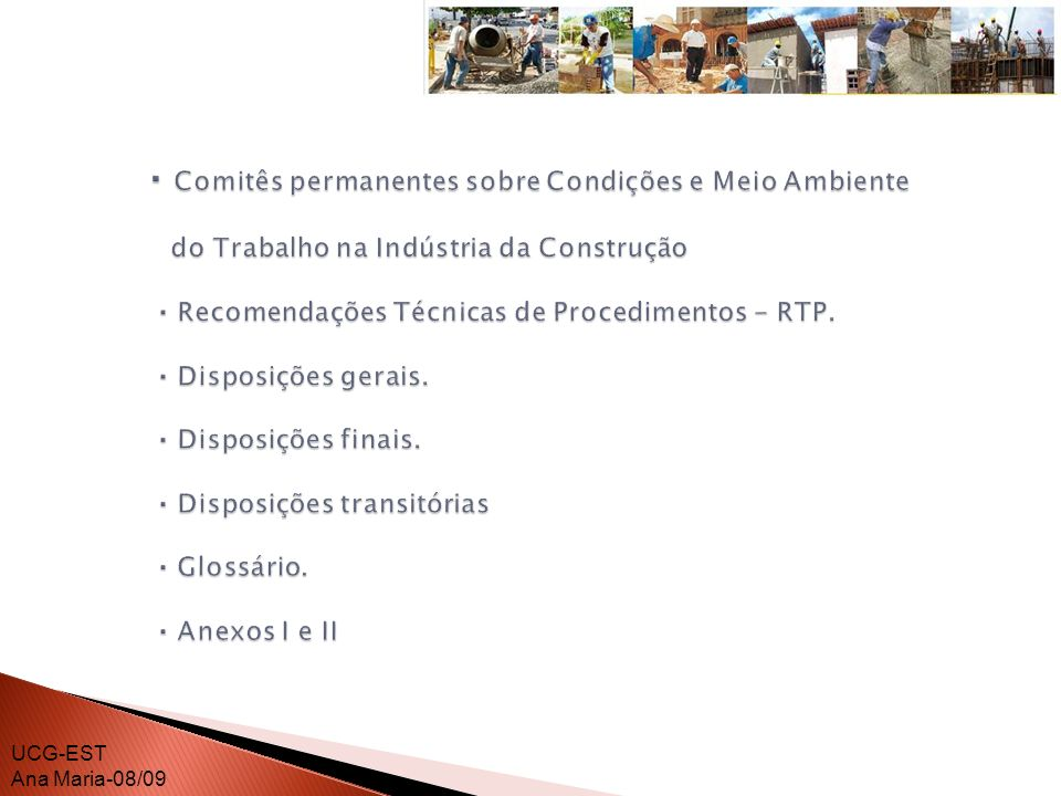 · Comitês permanentes sobre Condições e Meio Ambiente do Trabalho na Indústria da Construção · Recomendações Técnicas de Procedimentos - RTP. · Disposições gerais. · Disposições finais. · Disposições transitórias · Glossário. · Anexos I e II