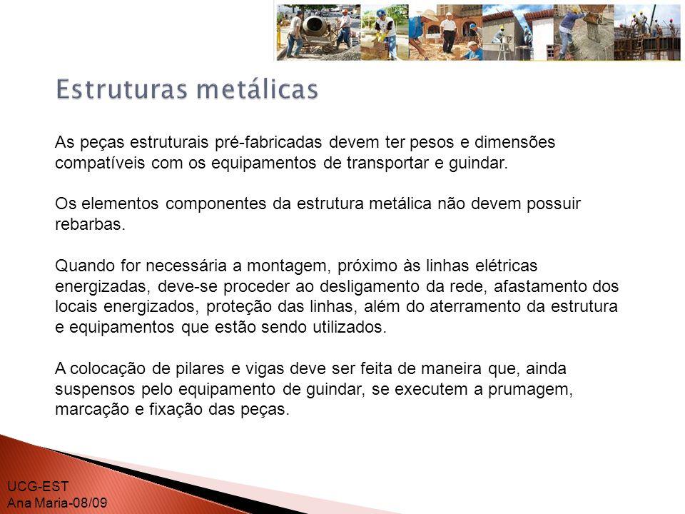 Estruturas metálicas As peças estruturais pré-fabricadas devem ter pesos e dimensões compatíveis com os equipamentos de transportar e guindar.