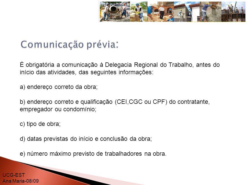 Comunicação prévia:É obrigatória a comunicação à Delegacia Regional do Trabalho, antes do início das atividades, das seguintes informações: