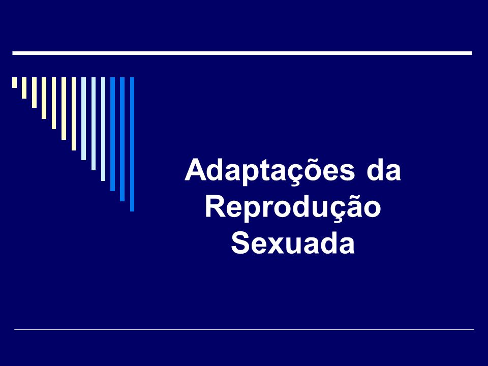 Adaptações da Reprodução Sexuada