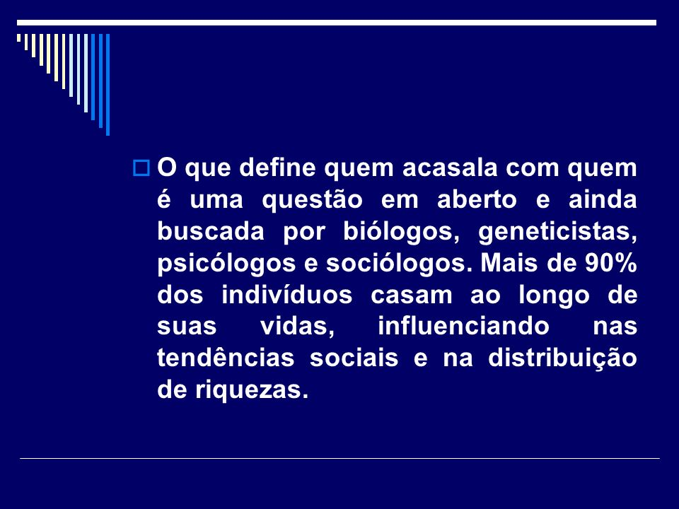 O que define quem acasala com quem é uma questão em aberto e ainda buscada por biólogos, geneticistas, psicólogos e sociólogos.