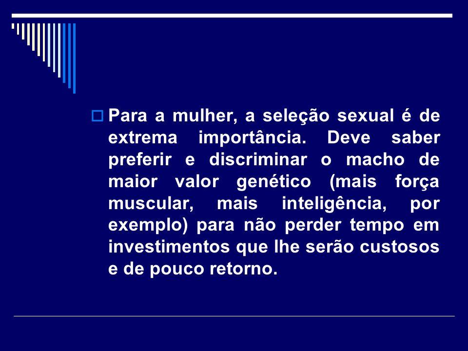 Para a mulher, a seleção sexual é de extrema importância