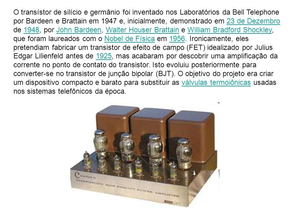 O transístor de silício e germânio foi inventado nos Laboratórios da Bell Telephone por Bardeen e Brattain em 1947 e, inicialmente, demonstrado em 23 de Dezembro de 1948, por John Bardeen, Walter Houser Brattain e William Bradford Shockley, que foram laureados com o Nobel de Física em 1956.
