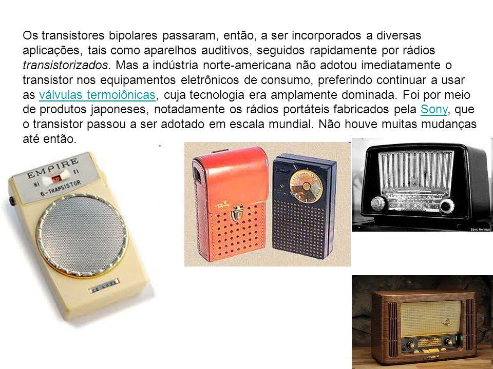 Os transistores bipolares passaram, então, a ser incorporados a diversas aplicações, tais como aparelhos auditivos, seguidos rapidamente por rádios transistorizados.