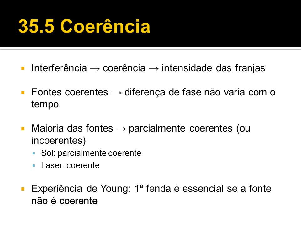35.5 Coerência Interferência → coerência → intensidade das franjas