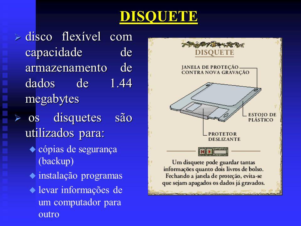 DISQUETEdisco flexível com capacidade de armazenamento de dados de 1.44 megabytes. os disquetes são utilizados para: