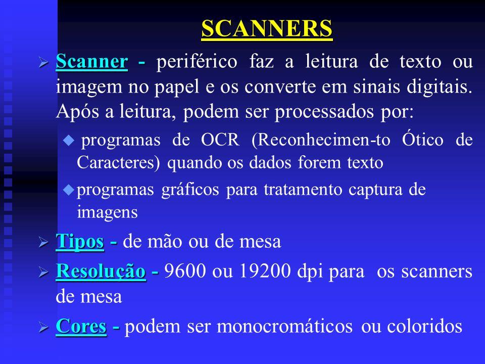 SCANNERSScanner - periférico faz a leitura de texto ou imagem no papel e os converte em sinais digitais. Após a leitura, podem ser processados por:
