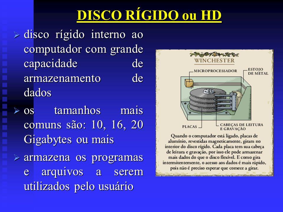DISCO RÍGIDO ou HDdisco rígido interno ao computador com grande capacidade de armazenamento de dados.