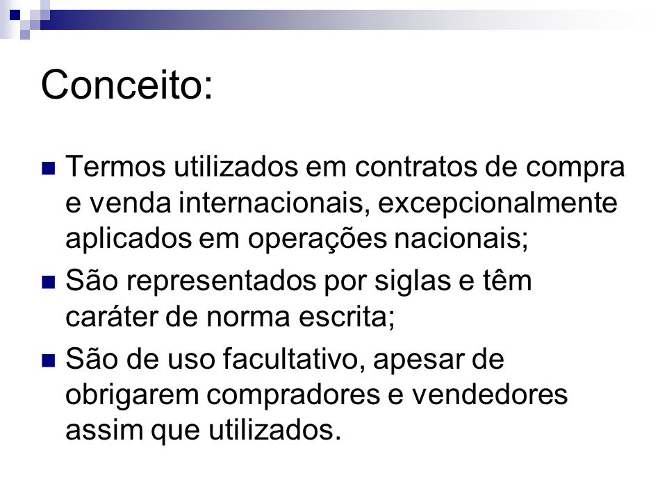 Conceito: Termos utilizados em contratos de compra e venda internacionais, excepcionalmente aplicados em operações nacionais;