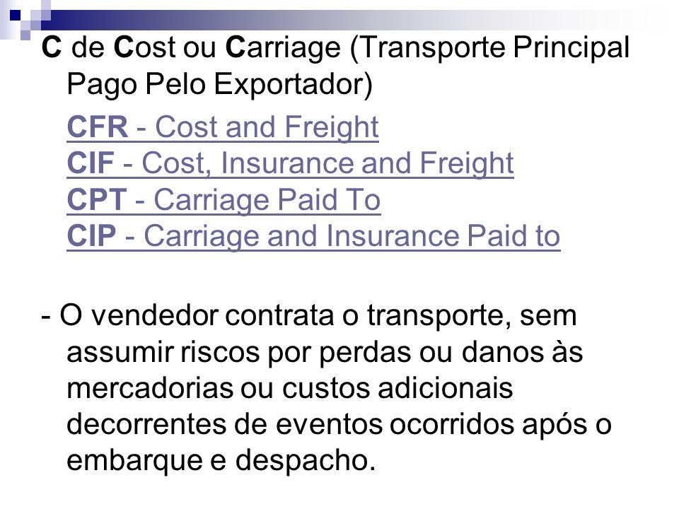 C de Cost ou Carriage (Transporte Principal Pago Pelo Exportador)