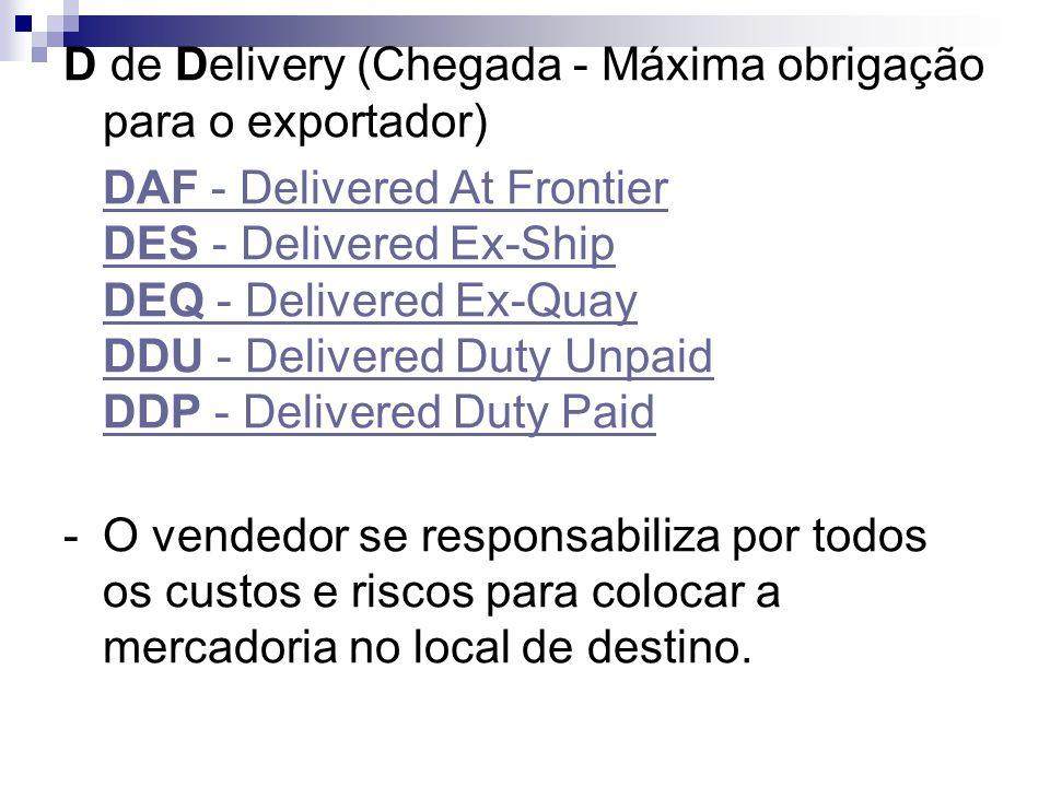 D de Delivery (Chegada - Máxima obrigação para o exportador)