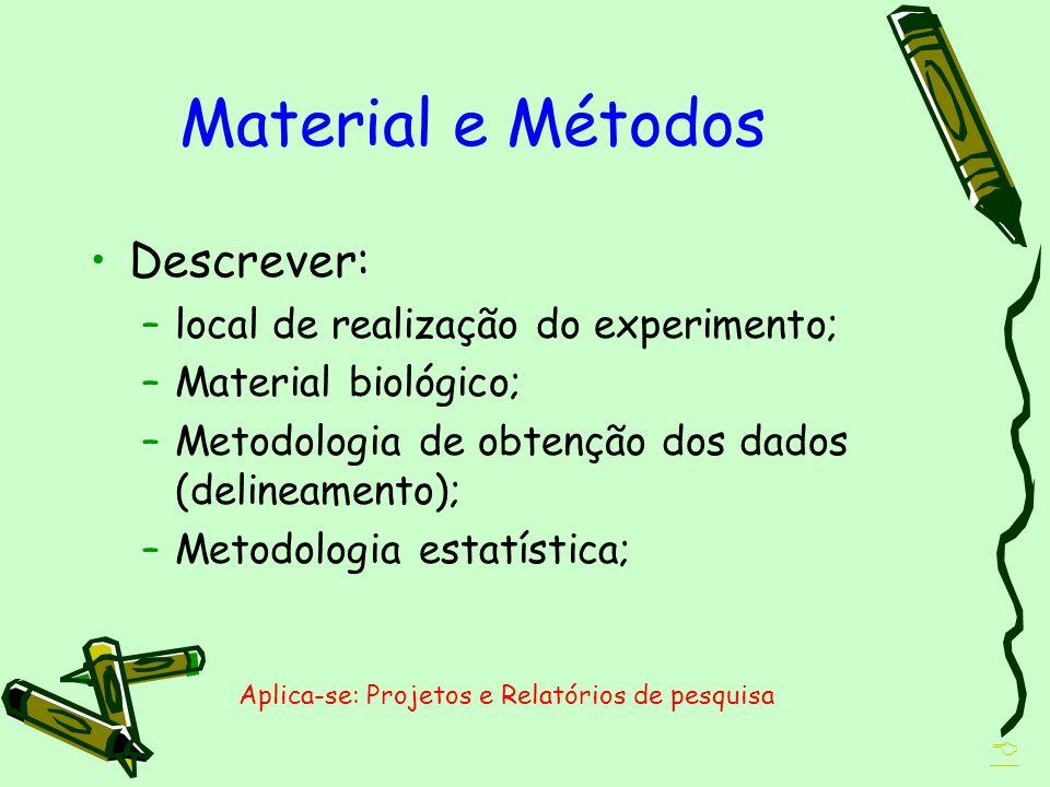 Material e Métodos Descrever: local de realização do experimento;